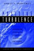 Positive Turbulence Developing Climates for Creativity, Innovation, and Renewal