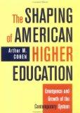 The Shaping of American Higher Education: Emergence and Growth of the Contemporary System (J...