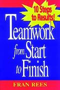 Teamwork from Start to Finish 10 Steps to Results