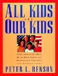 All Kids Are Our Kids What Communities Must Do to Raise Caring and Responsible Children and ...