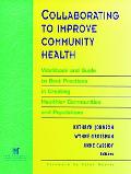 Collaborating to Improve Community Health Workbook and Guide to Best Practices in Creating H...