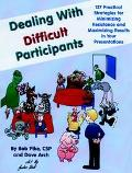 Dealing With Difficult Participants 127 Practical Strategies for Minimizing Resistance and M...