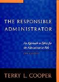 Responsible Administrator An Approach to Ethics for the Administrative Role