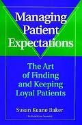 Managing Patient Expectations The Art of Finding and Keeping Loyal Patients