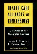 Health Care Alliances and Conversions A Handbook for Nonprofit Directors and Trustees