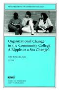Organizational Change in the Community College A Ripple or a Sea Change?