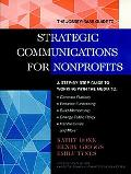 Jossey-Bass Guide to Strategic Communications for Nonprofits A Step-By-Step Guide to Working...