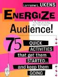 Energize Your Audience! 75 Quick Activities That Get Them Started-- And Keep Them Going