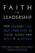 Faith in Leadership How Leaders Live Out Their Faith in Their Work, and Why It Matters