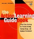 Action Learning Guidebook A Real-Time Strategy for Problem Solving, Training Design, and Emp...