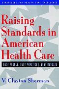Raising Standards in American Health Care Best People, Best Practices, Best Results