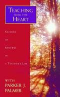 Teaching from the Heart Seasons of Renewal in a Teacher's Life with Parker J. Palmer