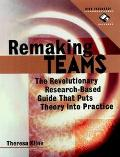Remaking Teams The Revolutionary Research-Based Guide That Puts Theory into Practice