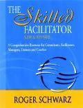 Skilled Facilitator A Comprehensive Resource for Consultants, Facilitators, Managers, Traine...