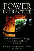 Power in Practice Adult Education and the Struggle for Knowledge and Power in Society