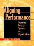 Aligning Performance Improving People, Systems, and Organizations