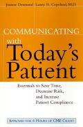 Communicating With Today's Patient Essentials to Save Time, Decrease Risk, and Increase Pati...