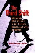 Third Shift Managing Hard Choices in Our Careers, Homes and Lives As Women