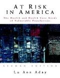 At Risk in America: The Health and Health Care Needs of Vulnerable Populations in the United...