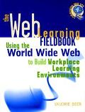 Web Learning Fieldbook Using the World Wide Web to Build Workplace Learning Environments