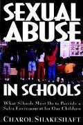 Sexual Abuse in Schools What Schools Must Do to Provide a Safer Environment for Our Children