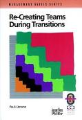 Re-Creating Teams During Transition A Practical Guide to Optimizing Team Performance During ...