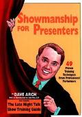 Showmanship for Presenters 49 Proven Training Techniques from Professional Performers