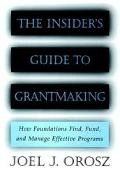 Insider's Guide to Grantmaking How Foundations Find, Fund, and Manage Effective Programs