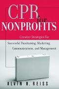 Cpr for Nonprofits Creating Strategies for Successful Fundraising, Marketing, Communications...