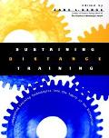 Sustaining Distance Training Integrating Learning Technologies into the Fabric of the Enterp...
