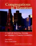 Congregations in Transition A Guide for Analyzing, Assessing, and Adapting in Changing Commu...