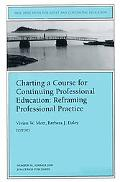 Charting a Course for Continuing Professional Education Reframing Professional Practice