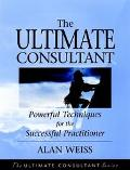 Ultimate Consultant Powerful Techniques for the Successful Practitioner