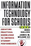 Information Technology for Schools Creating Practical Knowledge to Improve Student Performance