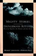 Mighty Stories, Dangerous Rituals Weaving Together the Human and the Divine