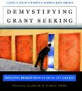 Demystifying Grant seeking What You Really Need to Do to Get Grants