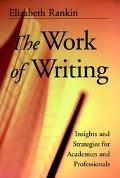 Work of Writing Insights and Strategies for Academics and Professionals