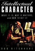 Intellectual Character What It Is, Why It Matters, and How to Get It