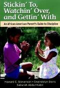 Stickin' To, Watchin' Over, and Gettin' With An African American Parent's Guide to Discipline