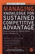 Managing Knowledge for Sustained Competitive Advantage Designing Strategies for Effective Hu...