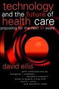 Technology and the Future of Health Care Preparing for the Next 30 Years