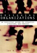 Designing Organizations An Executive Guide to Strategy, Structure, and Process