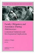 Family Obligation and Assistance During Adolescence Contextual Variations and Developmental ...