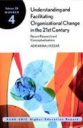 Understanding and Facilitating Organizational Change in the 21st Century Recent Research and...