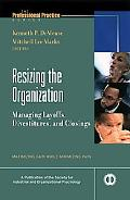 Resizing the Organization Managing Layoffs, Divestitures, and Closings  Maximizing Gain Whil...