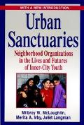Urban Sanctuaries Neighborhood Organizations in the Lives and Futures of Inner City Youth