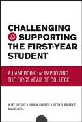 Challenging And Supporting The First-Year Student A Handbook For Improving The First Year Of...