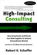 High-Impact Consulting How Clients and Consultants Can Work Together to Achieve Extraordinar...