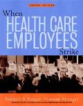 When Health Care Employees Strike A Guide for Planning and Action