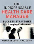 Indispensable Health Care Manager Success Strategies for a Changing Environment